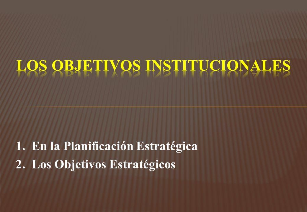 1. En la Planificación Estratégica 2. Los Objetivos Estratégicos