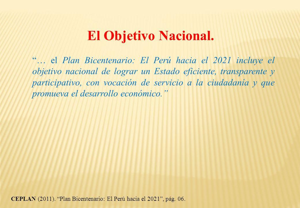 El Objetivo Nacional. … el Plan Bicentenario: El Perú hacia el 2021 incluye el objetivo nacional de lograr un Estado eficiente, transparente y partici
