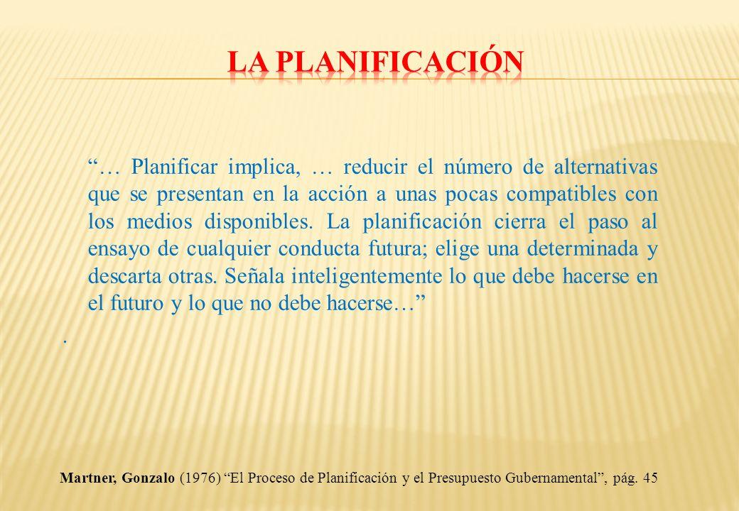 … Planificar implica, … reducir el número de alternativas que se presentan en la acción a unas pocas compatibles con los medios disponibles. La planif