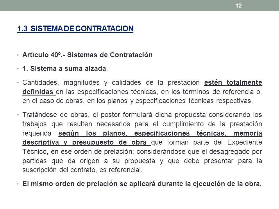 1.3 SISTEMA DE CONTRATACION Artículo 40º.- Sistemas de Contratación 1. Sistema a suma alzada, Cantidades, magnitudes y calidades de la prestación esté