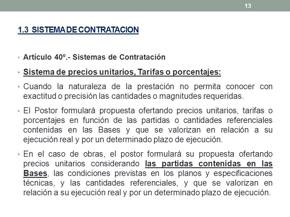 1.3 SISTEMA DE CONTRATACION Artículo 40º.- Sistemas de Contratación Sistema de precios unitarios, Tarifas o porcentajes: Cuando la naturaleza de la pr