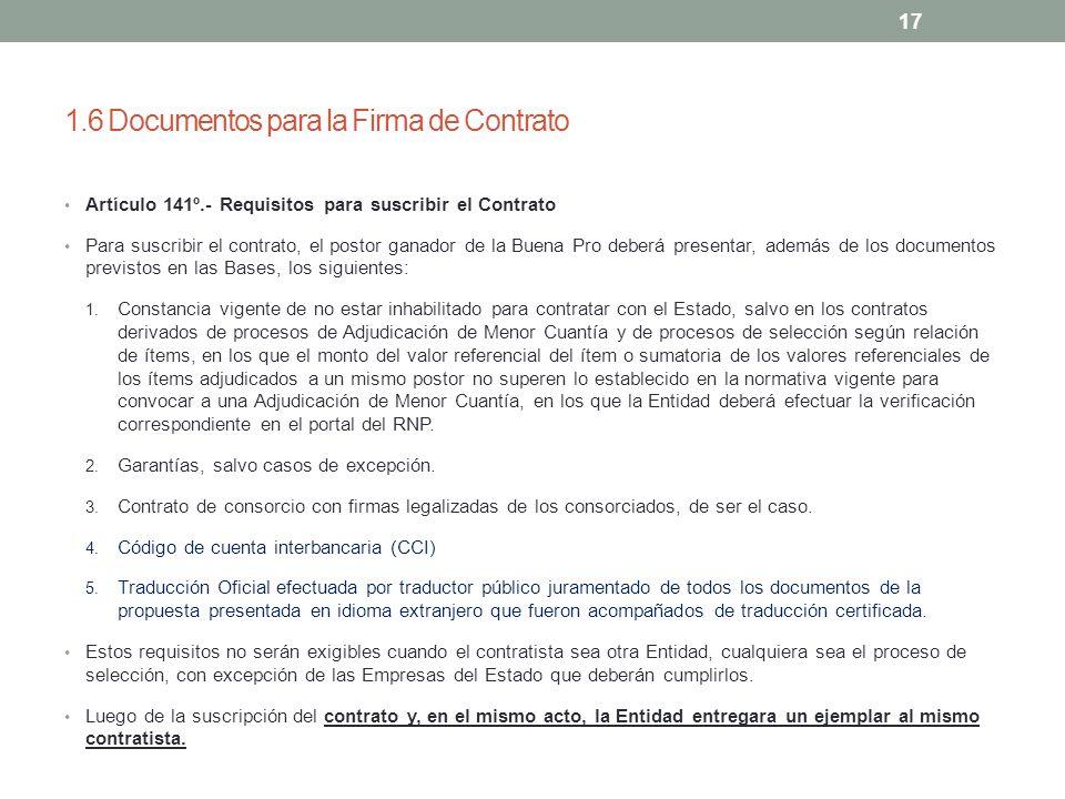 1.6 Documentos para la Firma de Contrato Artículo 141º.- Requisitos para suscribir el Contrato Para suscribir el contrato, el postor ganador de la Bue