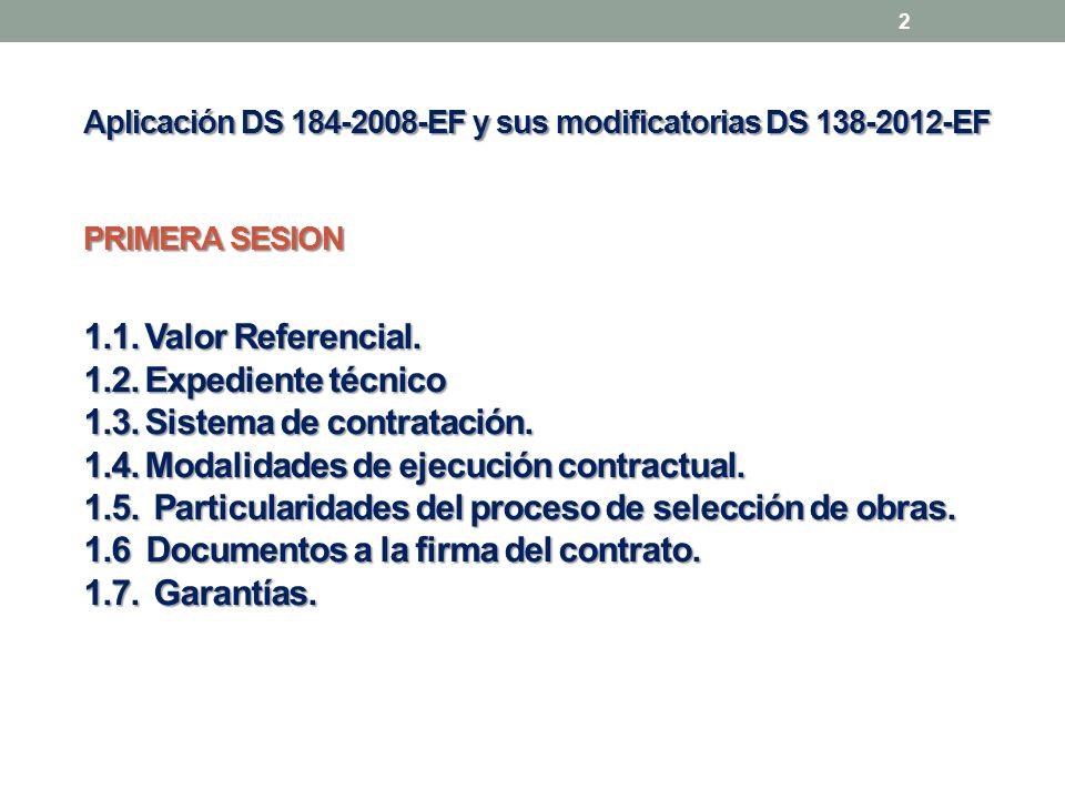 Aplicación DS 184-2008-EF y sus modificatorias DS 138-2012-EF PRIMERA SESION 1.1. Valor Referencial. 1.2. Expediente técnico 1.3. Sistema de contratac