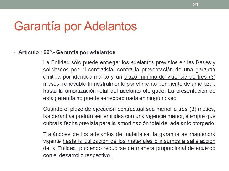 Garantía por Adelantos Artículo 162º.- Garantía por adelantos La Entidad sólo puede entregar los adelantos previstos en las Bases y solicitados por el