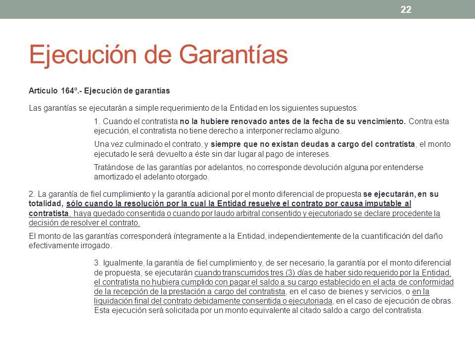 Ejecución de Garantías Artículo 164º.- Ejecución de garantías Las garantías se ejecutarán a simple requerimiento de la Entidad en los siguientes supuestos: 1.