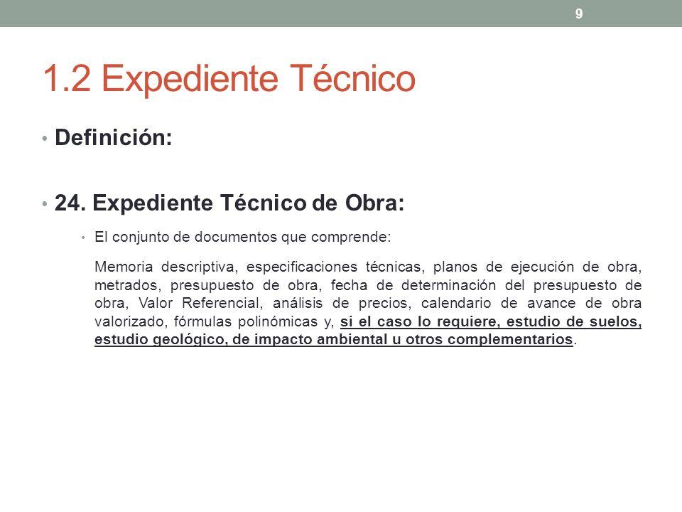1.2 Expediente Técnico Definición: 24. Expediente Técnico de Obra: El conjunto de documentos que comprende: Memoria descriptiva, especificaciones técn
