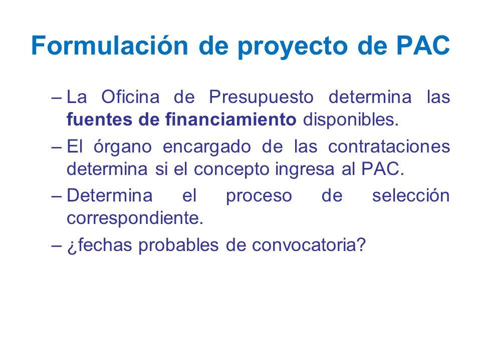 Formulación de proyecto de PAC –La Oficina de Presupuesto determina las fuentes de financiamiento disponibles. –El órgano encargado de las contratacio