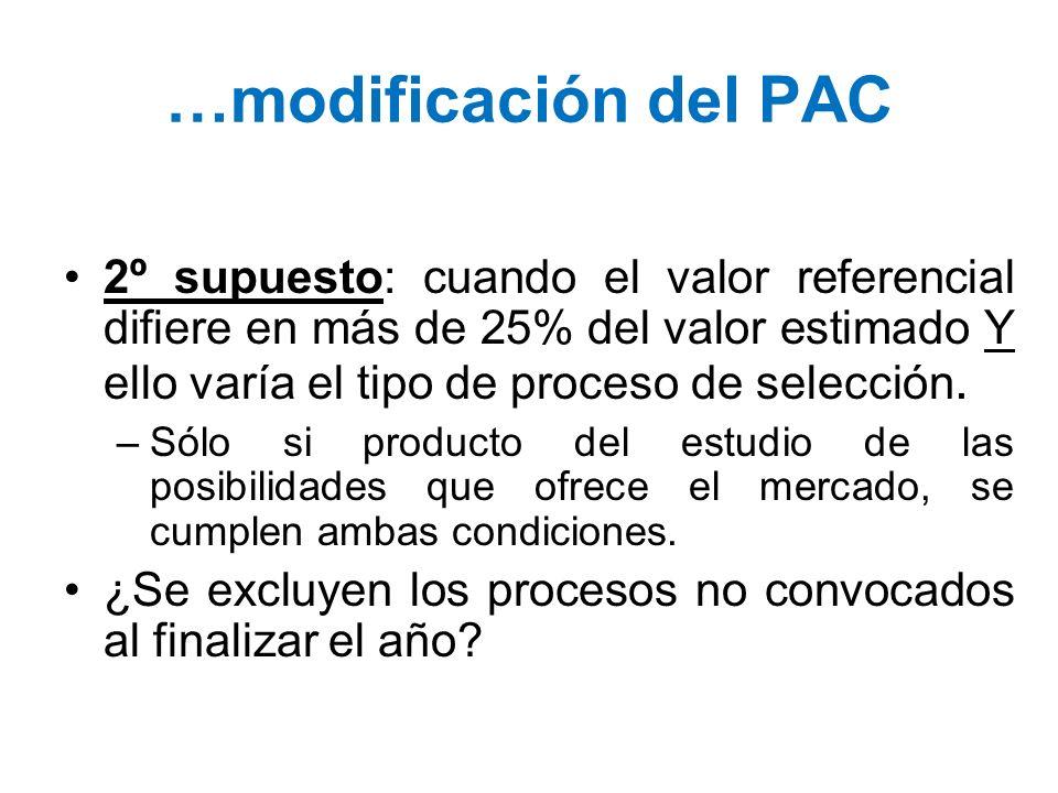…modificación del PAC 2º supuesto: cuando el valor referencial difiere en más de 25% del valor estimado Y ello varía el tipo de proceso de selección.