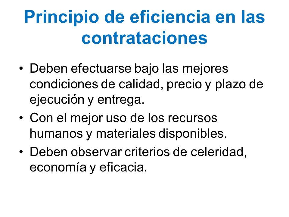 Principio de eficiencia en las contrataciones Deben efectuarse bajo las mejores condiciones de calidad, precio y plazo de ejecución y entrega. Con el