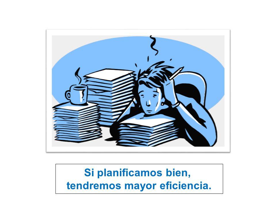 Si planificamos bien, tendremos mayor eficiencia.