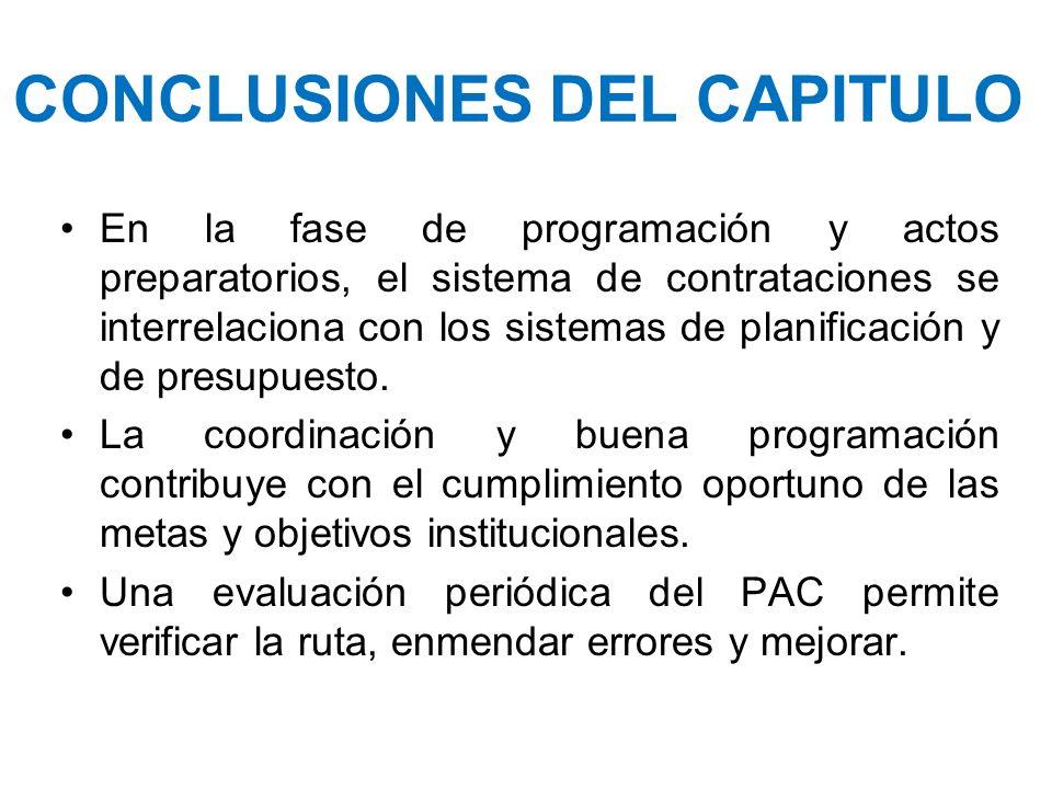 CONCLUSIONES DEL CAPITULO En la fase de programación y actos preparatorios, el sistema de contrataciones se interrelaciona con los sistemas de planifi