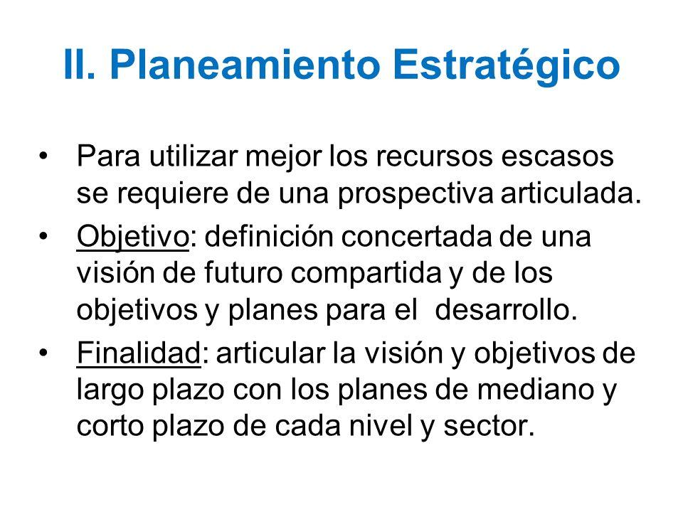 II. Planeamiento Estratégico Para utilizar mejor los recursos escasos se requiere de una prospectiva articulada. Objetivo: definición concertada de un