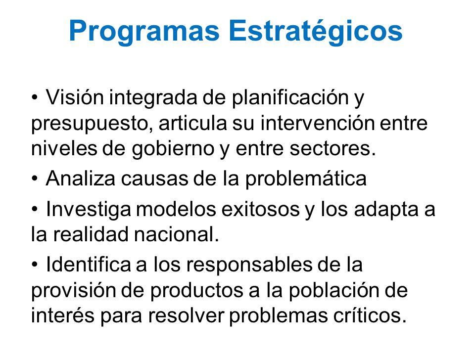 Programas Estratégicos Visión integrada de planificación y presupuesto, articula su intervención entre niveles de gobierno y entre sectores. Analiza c