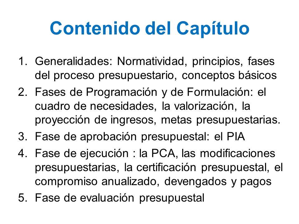 Contenido del Capítulo 1.Generalidades: Normatividad, principios, fases del proceso presupuestario, conceptos básicos 2.Fases de Programación y de For