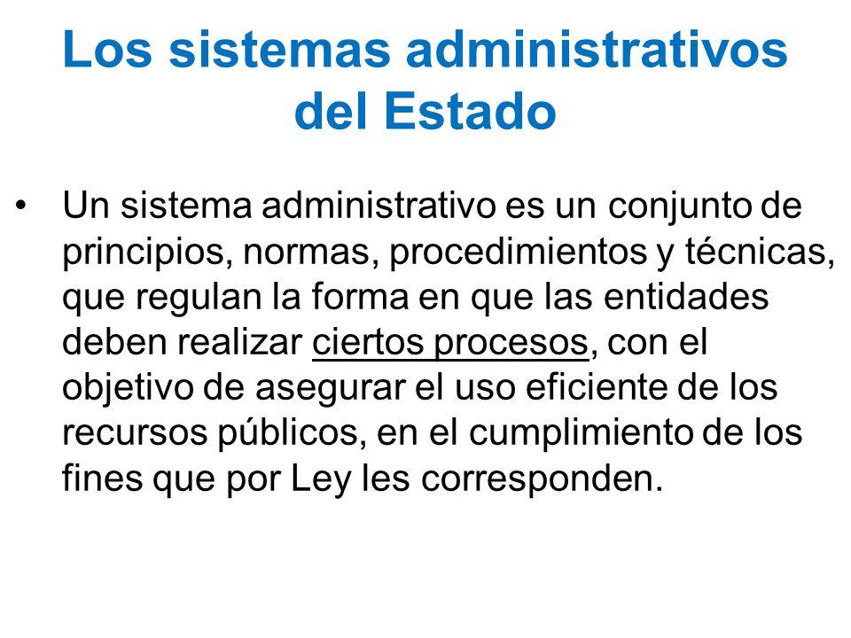 Los sistemas administrativos del Estado Un sistema administrativo es un conjunto de principios, normas, procedimientos y técnicas, que regulan la form