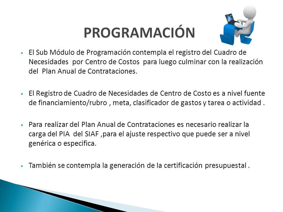 El Sub Módulo de Programación contempla el registro del Cuadro de Necesidades por Centro de Costos para luego culminar con la realización del Plan Anu