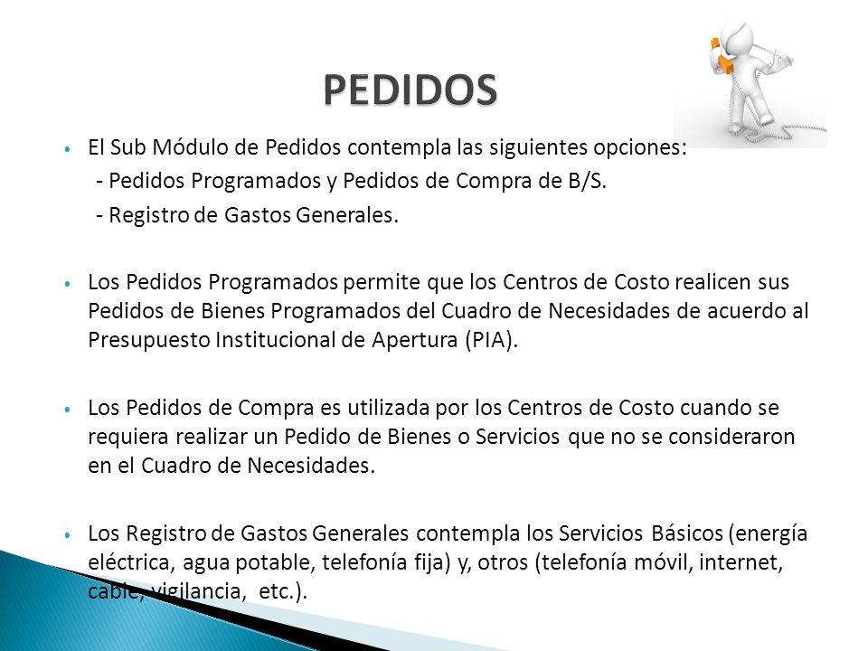 El Sub Módulo de Pedidos contempla las siguientes opciones: - Pedidos Programados y Pedidos de Compra de B/S. - Registro de Gastos Generales. Los Pedi
