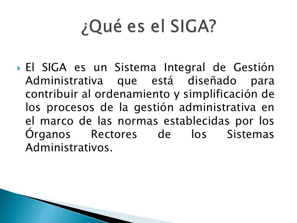 El SIGA es un Sistema Integral de Gestión Administrativa que está diseñado para contribuir al ordenamiento y simplificación de los procesos de la gest