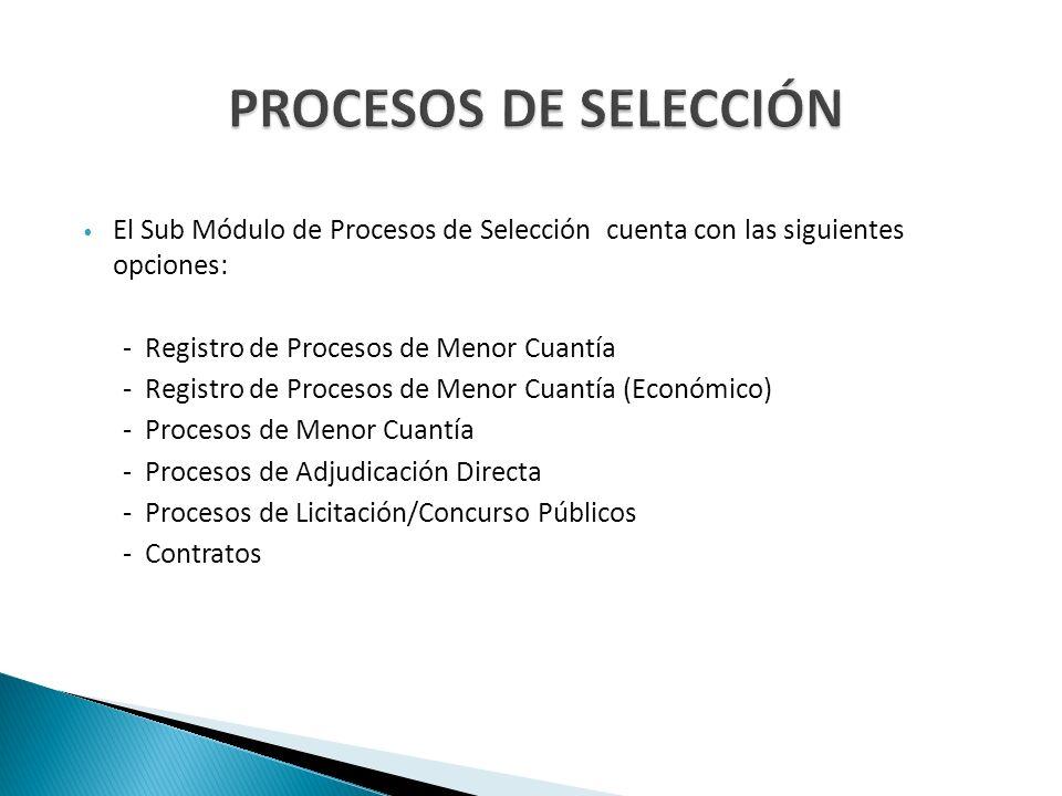 El Sub Módulo de Procesos de Selección cuenta con las siguientes opciones: - Registro de Procesos de Menor Cuantía - Registro de Procesos de Menor Cua