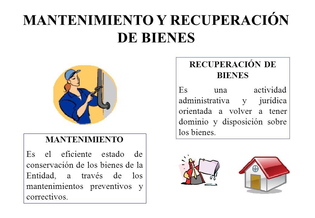 RECUPERACIÓN DE BIENES Es una actividad administrativa y jurídica orientada a volver a tener dominio y disposición sobre los bienes. MANTENIMIENTO Es