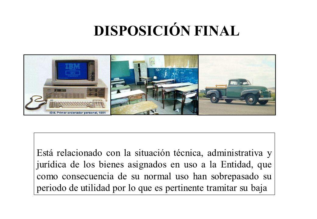 DISPOSICIÓN FINAL Está relacionado con la situación técnica, administrativa y jurídica de los bienes asignados en uso a la Entidad, que como consecuen