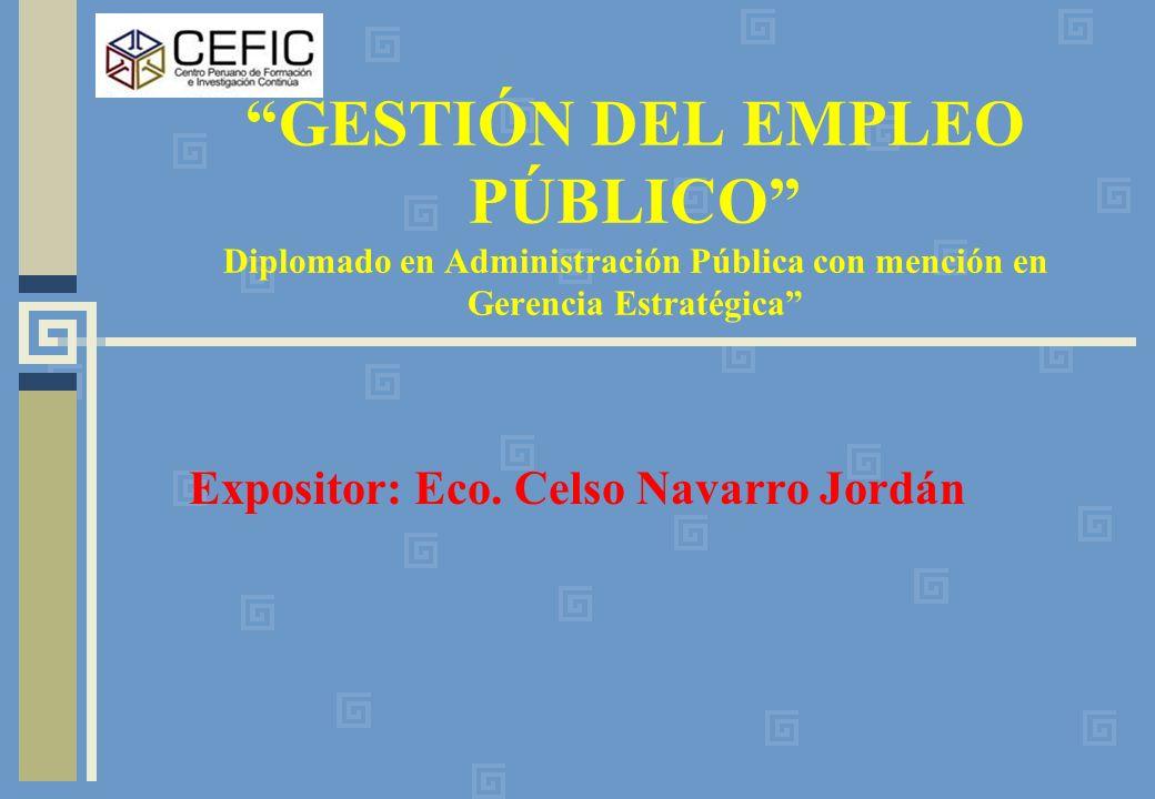 GESTIÓN DEL EMPLEO PÚBLICO Diplomado en Administración Pública con mención en Gerencia Estratégica Expositor: Eco. Celso Navarro Jordán