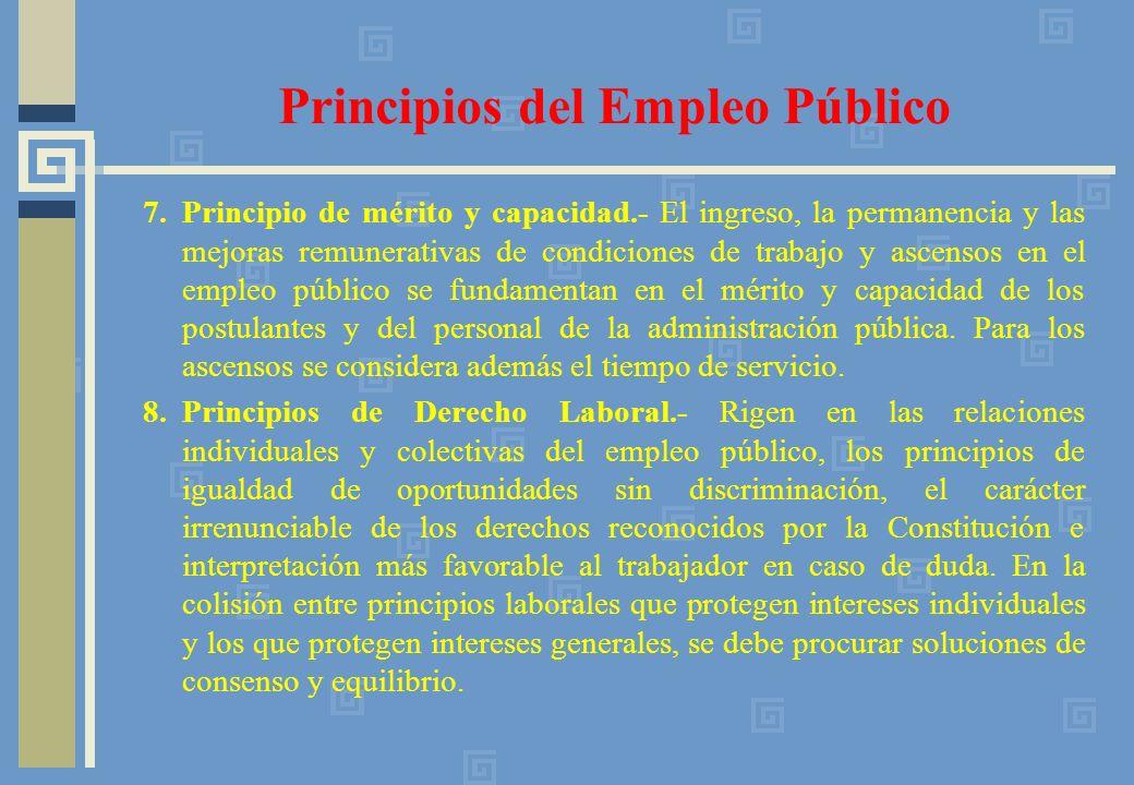 7.Principio de mérito y capacidad.- El ingreso, la permanencia y las mejoras remunerativas de condiciones de trabajo y ascensos en el empleo público se fundamentan en el mérito y capacidad de los postulantes y del personal de la administración pública.