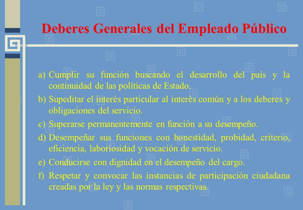 a) Cumplir su función buscando el desarrollo del país y la continuidad de las políticas de Estado. b) Supeditar el interés particular al interés común