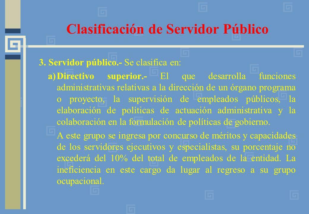 3. Servidor público.- Se clasifica en: a)Directivo superior.- El que desarrolla funciones administrativas relativas a la dirección de un órgano progra