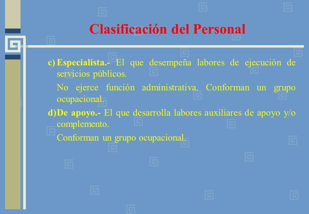 c)Especialista.- El que desempeña labores de ejecución de servicios públicos. No ejerce función administrativa. Conforman un grupo ocupacional. d)De a