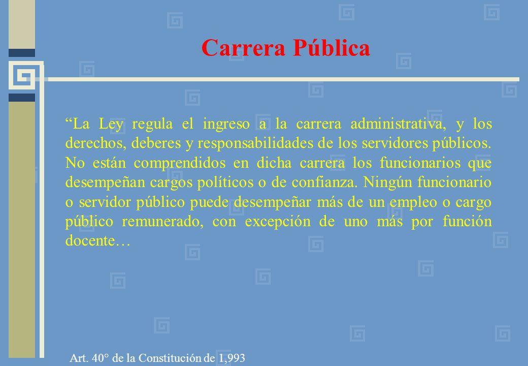 Carrera Pública La Ley regula el ingreso a la carrera administrativa, y los derechos, deberes y responsabilidades de los servidores públicos. No están