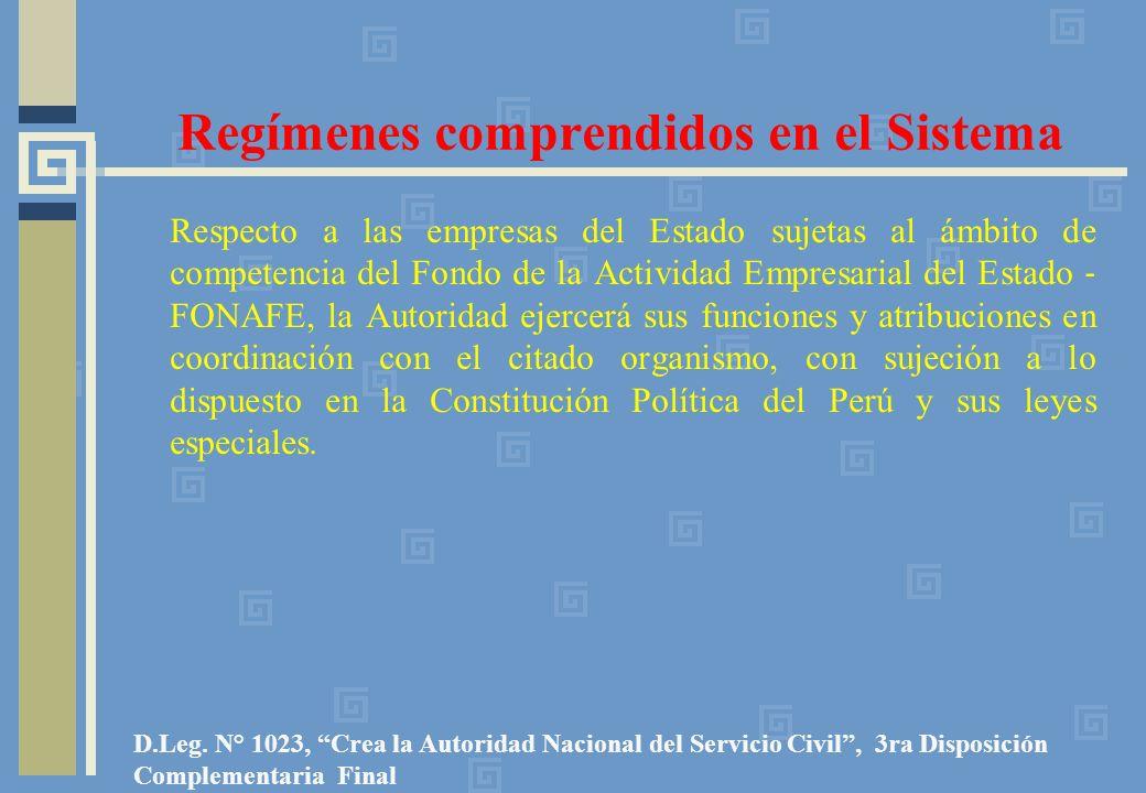 Regímenes comprendidos en el Sistema Respecto a las empresas del Estado sujetas al ámbito de competencia del Fondo de la Actividad Empresarial del Estado FONAFE, la Autoridad ejercerá sus funciones y atribuciones en coordinación con el citado organismo, con sujeción a lo dispuesto en la Constitución Política del Perú y sus leyes especiales.
