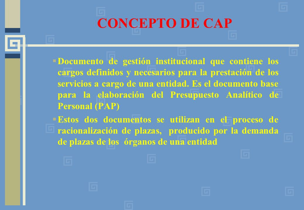 CONCEPTO DE CAP Documento de gestión institucional que contiene los cargos definidos y necesarios para la prestación de los servicios a cargo de una entidad.