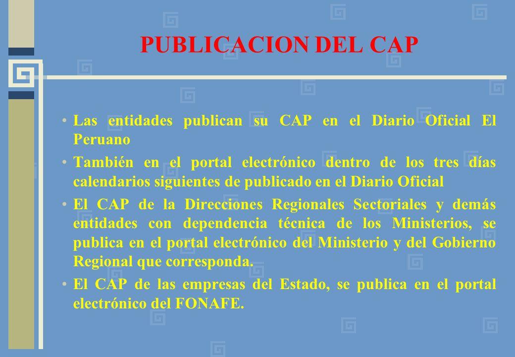 PUBLICACION DEL CAP Las entidades publican su CAP en el Diario Oficial El Peruano También en el portal electrónico dentro de los tres días calendarios