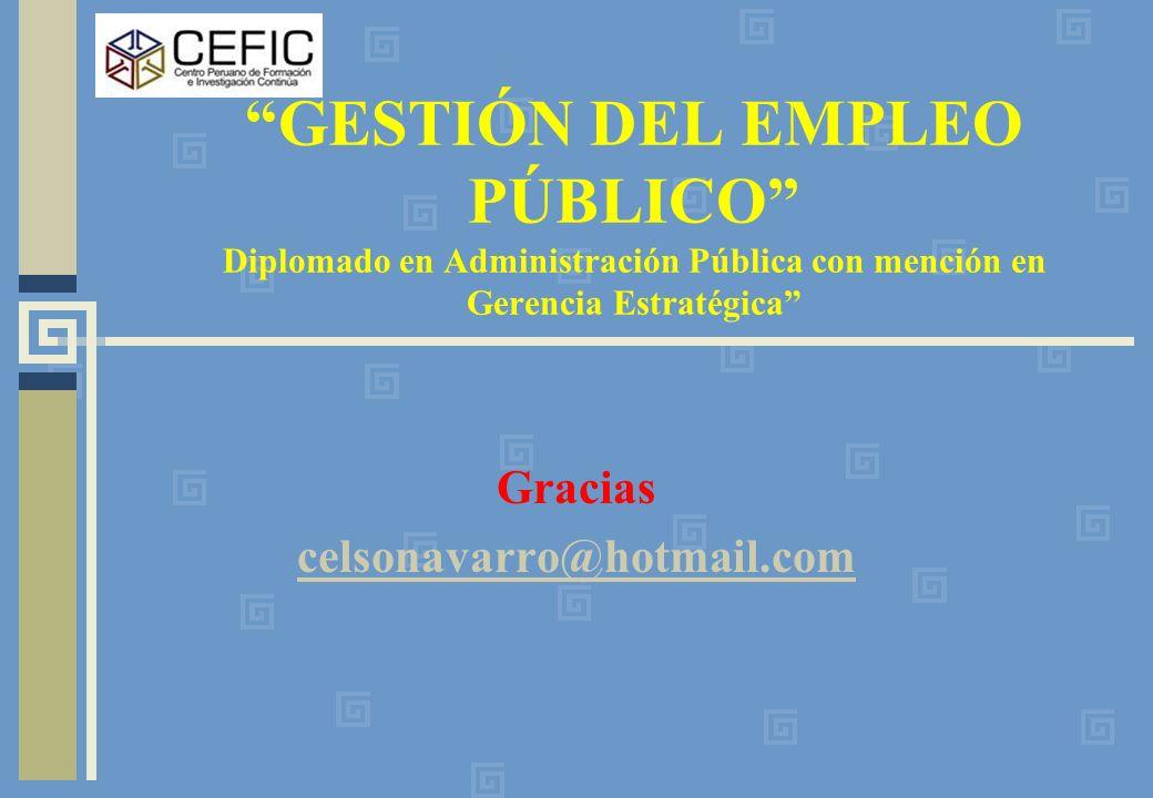 GESTIÓN DEL EMPLEO PÚBLICO Diplomado en Administración Pública con mención en Gerencia Estratégica Gracias celsonavarro@hotmail.com