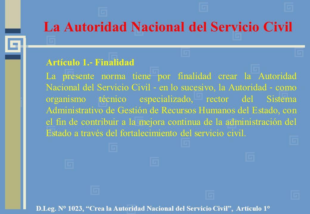 La Autoridad Nacional del Servicio Civil Artículo 1. Finalidad La presente norma tiene por finalidad crear la Autoridad Nacional del Servicio Civil en