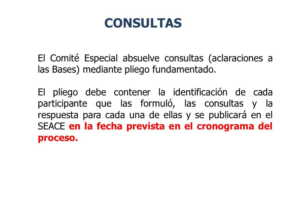 CONSULTAS El Comité Especial absuelve consultas (aclaraciones a las Bases) mediante pliego fundamentado. El pliego debe contener la identificación de