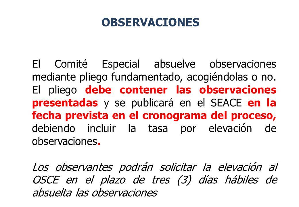 OBSERVACIONES El Comité Especial absuelve observaciones mediante pliego fundamentado, acogiéndolas o no. El pliego debe contener las observaciones pre