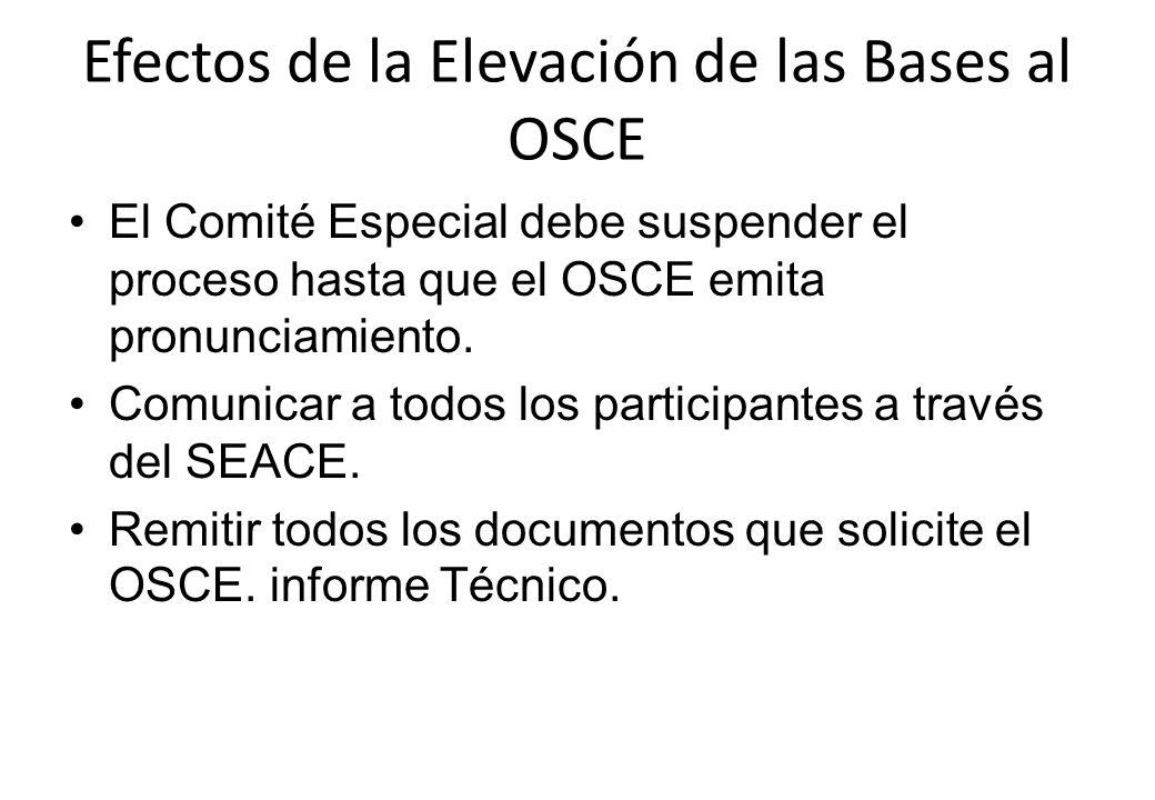 Efectos de la Elevación de las Bases al OSCE El Comité Especial debe suspender el proceso hasta que el OSCE emita pronunciamiento. Comunicar a todos l