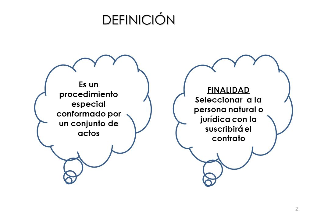 DEFINICIÓN Es un procedimiento especial conformado por un conjunto de actos FINALIDAD Seleccionar a la persona natural o jurídica con la suscribirá el