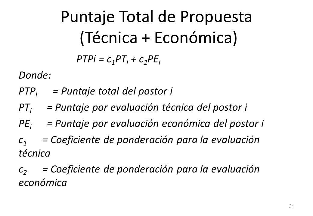Puntaje Total de Propuesta (Técnica + Económica) PTPi = c 1 PT i + c 2 PE i Donde: PTP i = Puntaje total del postor i PT i = Puntaje por evaluación té