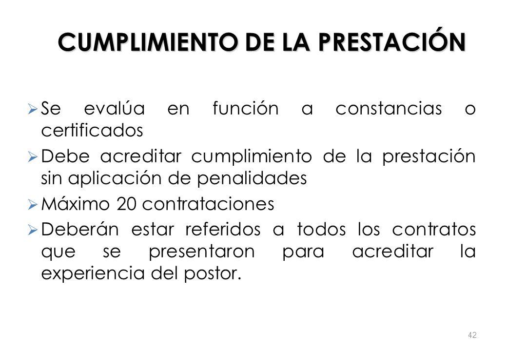 CUMPLIMIENTO DE LA PRESTACIÓN Se evalúa en función a constancias o certificados Debe acreditar cumplimiento de la prestación sin aplicación de penalid
