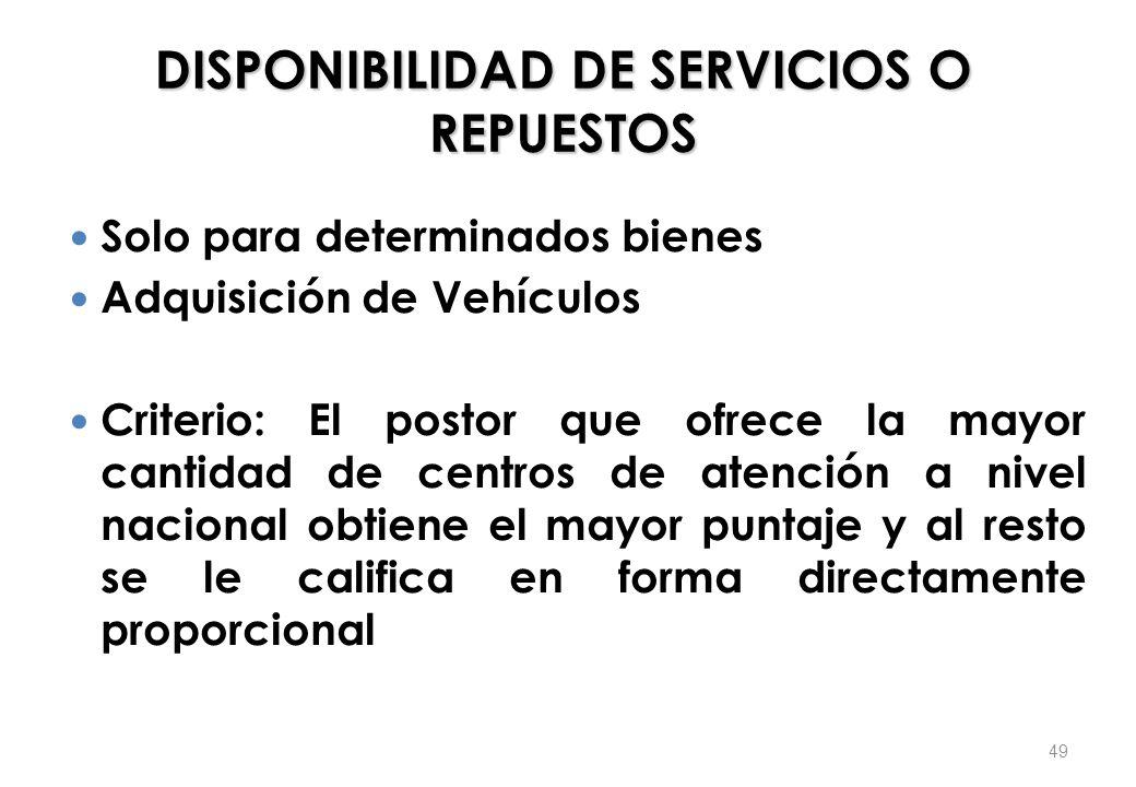 DISPONIBILIDAD DE SERVICIOS O REPUESTOS Solo para determinados bienes Adquisición de Vehículos Criterio: El postor que ofrece la mayor cantidad de cen