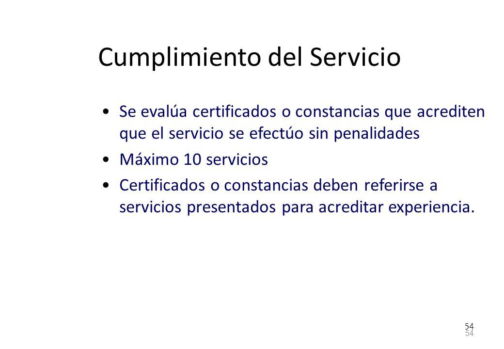 54 Cumplimiento del Servicio Se evalúa certificados o constancias que acrediten que el servicio se efectúo sin penalidades Máximo 10 servicios Certifi