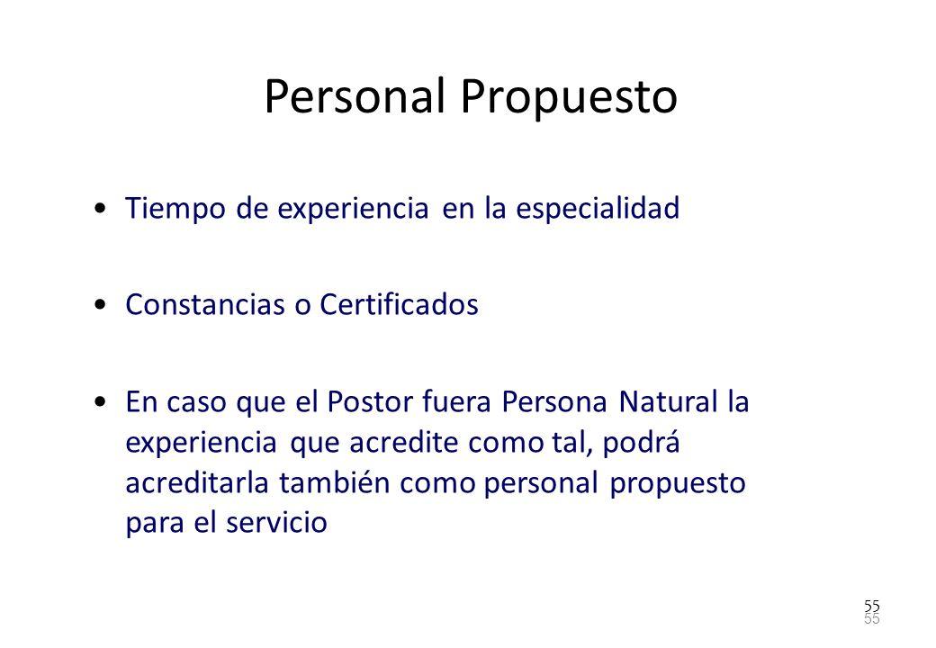 55 Personal Propuesto Tiempo de experiencia en la especialidad Constancias o Certificados En caso que el Postor fuera Persona Natural la experiencia q