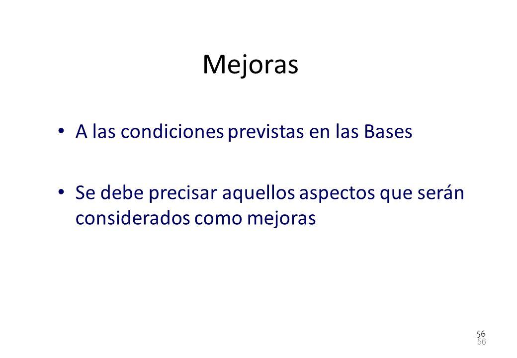 56 Mejoras A las condiciones previstas en las Bases Se debe precisar aquellos aspectos que serán considerados como mejoras 56