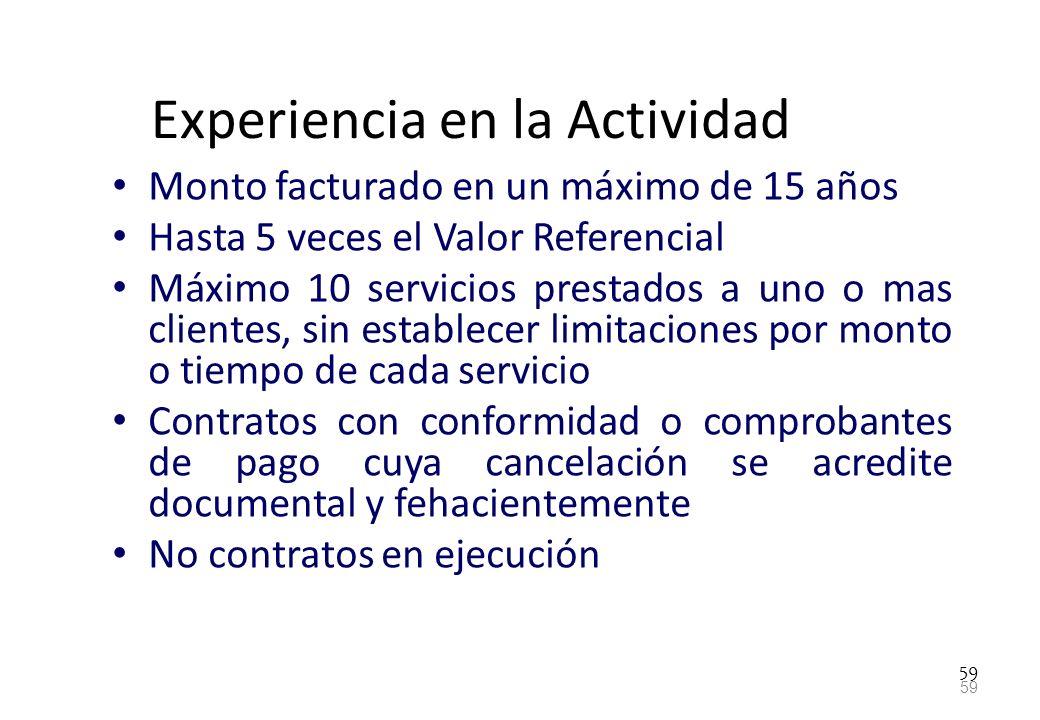 59 Experiencia en la Actividad Monto facturado en un máximo de 15 años Hasta 5 veces el Valor Referencial Máximo 10 servicios prestados a uno o mas cl