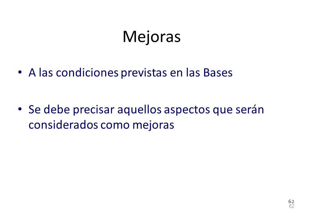 62 Mejoras A las condiciones previstas en las Bases Se debe precisar aquellos aspectos que serán considerados como mejoras 62