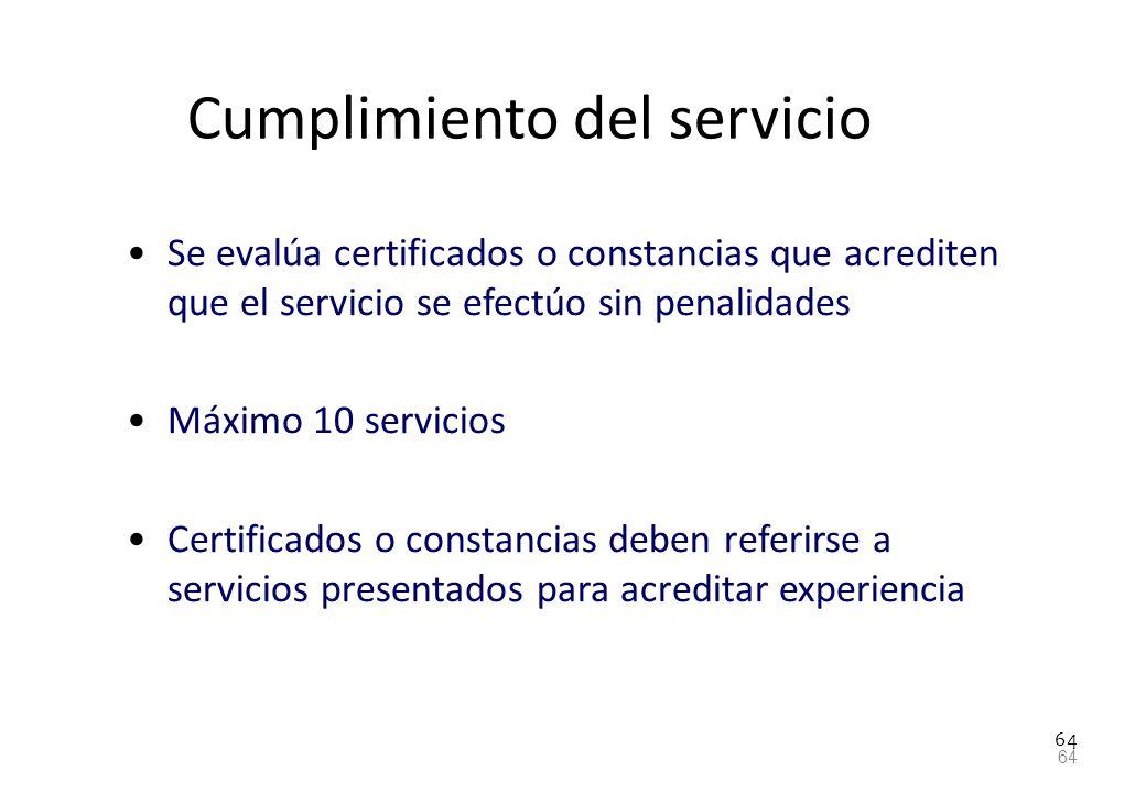 64 Cumplimiento del servicio Se evalúa certificados o constancias que acrediten que el servicio se efectúo sin penalidades Máximo 10 servicios Certifi