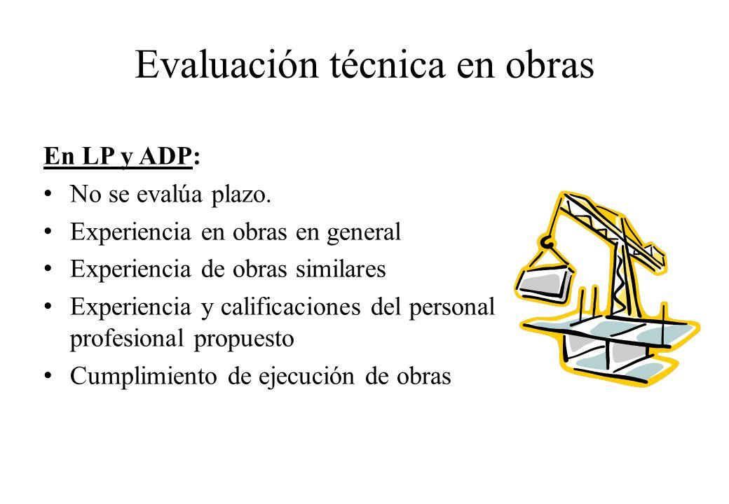 Evaluación técnica en obras En LP y ADP: No se evalúa plazo. Experiencia en obras en general Experiencia de obras similares Experiencia y calificacion
